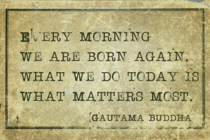 Every morning we are born again- famous Buddha quote printed on grunge vintage cardboard